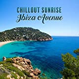 Chillout Sunrise Ibiza Avenue: Collection of Top 2019 Chill Out Summer Music for Total Relaxing, Perfect Holiday Time Spending, Deep Hotel Lounge