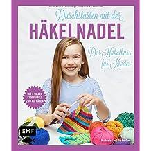 Durchstarten mit der Häkelnadel: Der Häkelkurs für Kinder - Mit drei tollen Stofflabels zum Aufnähen