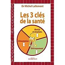 Les trois clés de la santé - Alimentation, environnement, mental et émotions