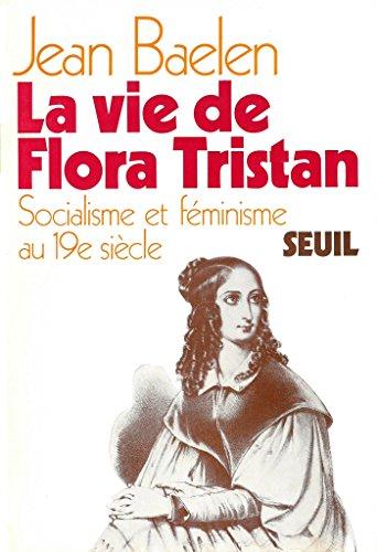 La vie de Flora Tristan. Socialisme et fminisme au XIXe sicle
