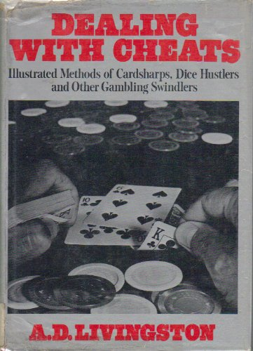 Dealing with Cheats: Illustrated Methods of Cardsharps, Dice Hustlers, and Other Gambling Swindlers