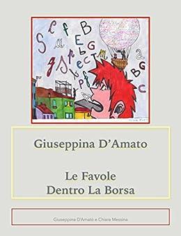 Le favole dentro la borsa: le fiabe di Chiara. (Raccolta 1982 - 1995) (Consolazione Vol. 6) di [D'Amato, Giuseppina]