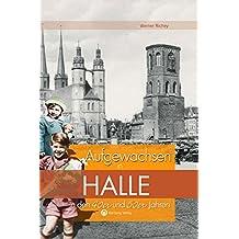 Aufgewachsen in Halle in den 40er & 50er Jahren