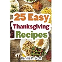 25 Easy Thanksgiving Recipes: Delicious Thanksgiving Recipes Cookbook by Hannie P. Scott (2015-10-01)