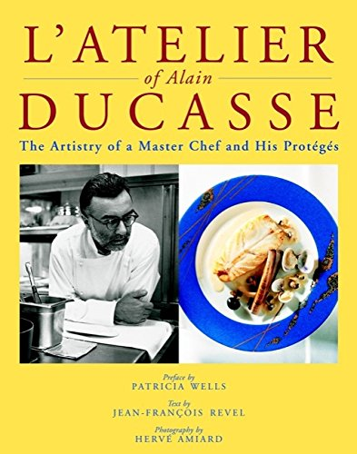 Atelier of Alain Ducasse: The Artistry of a Master Chef and His Proteges (Masters of Gastronomy)