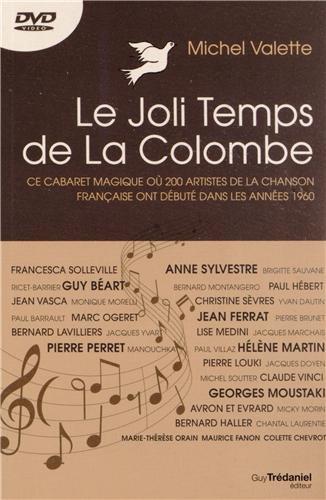 Le Joli Temps de La Colombe : Ce cabaret magique où 200 artistes de la chanson française ont débuté dans les années 1960 (1DVD)