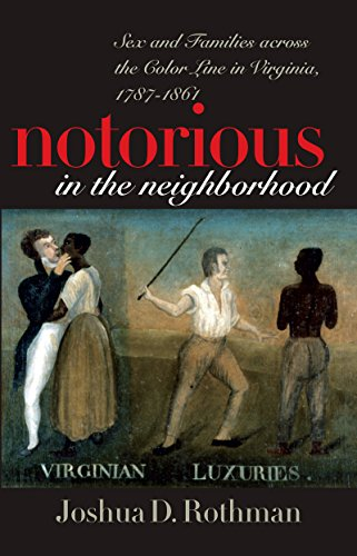 Notorious in the Neighborhood: Sex and Families across the Color Line in Virginia, 1787-1861