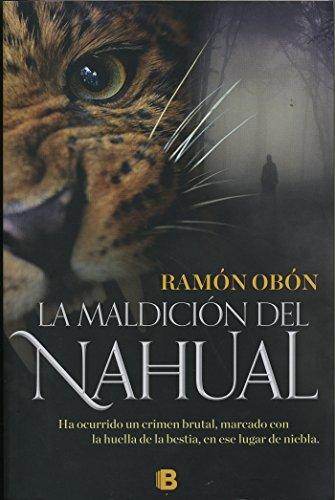La maldición del Nahual: Ha ocurrido un crimen brutal, marcado con la huella de la bestia, en ese lugar de niebla. por Ramon Obon