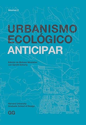 Urbanismo Ecológico. Volumen 2: Anticipar por Mohsen Mostafavi