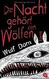 Die Nacht gehört den Wölfen von Wulf Dorn