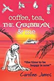 Coffee Tea The Caribbean & Me: A feel-good novel of friendship and love