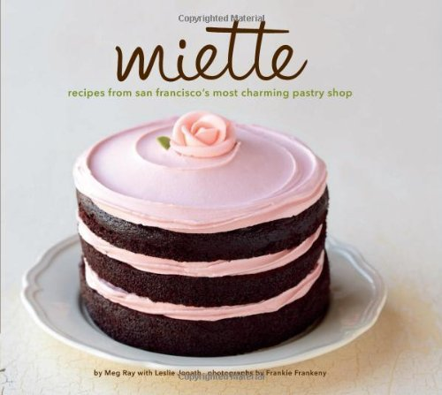 Miette Bakery Cookbook: Recipes from San Francisco's Most Charming Pastry Shop by Miette Cakes (1-Jun-2012) Hardcover