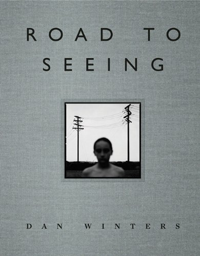 Road to Seeing (Voices That Matter) por Dan Winters