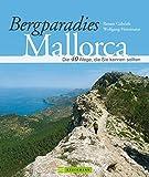 Bergparadies Mallorca: Die 40 Wege, die Sie kennen sollten - Wolfgang Heitzmann, Renate Gabriel