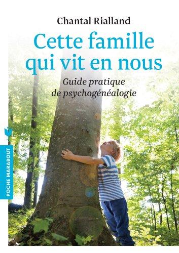 Cette famille qui vit en nous: Guide pratique de la psychogénéalogie