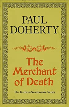 The Merchant of Death (Kathryn Swinbrooke 3) (Kathryn Swinbrooke Medieval Mysteries) by [Doherty, Paul]