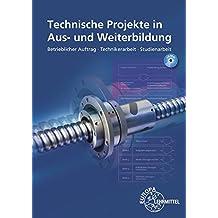 Technische Projekte in Aus- und Weiterbildung: Betrieblicher Auftrag - Technikerarbeit - Studienarbeit
