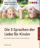 Die 5 Sprachen der Liebe für Kinder: Wie Kinder Liebe ausdrücken und empfangen - Gary Chapman