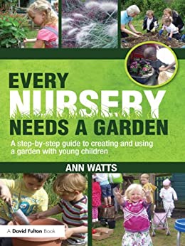 Every Nursery Needs a Garden: A Step-by-step Guide to Creating and Using a Garden with Young Children by [Watts, Ann]