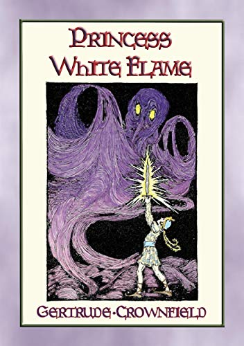 PRINCESS WHITE FLAME - The Adventures of Prince Radiance and Princess White Flame in the Fire Kingdom (English Edition) (In Glow Sword The Dark)