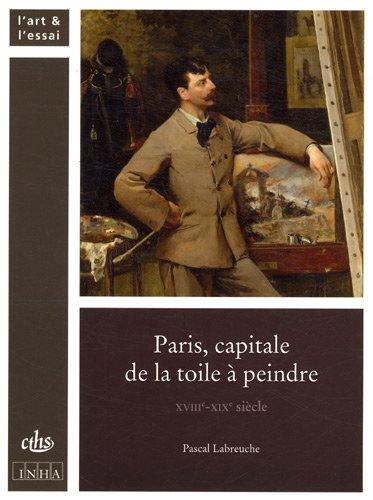 Paris, capitale de la toile à peindre : XVIIIe-XIXe siècle par Pascal Labreuche