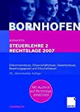 Steuerlehre 2 Rechtslage 2007: Einkommensteuer, Körperschaftsteuer, Gewerbesteuer, Bewertungsgesetz und Erbschaftsteuer - Manfred Bornhofen, Martin Bornhofen