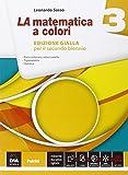 La Matematica a Colori. Edizione Gialla. Con e-book. Con Espansione Online. Per il Secondo Biennio e Quinto Anno: 3