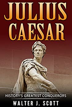 History's Greatest Conquerors: Julius Caesar (World's Conquerors Book 4) (English Edition) di [Scott, Walter J.]