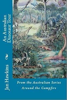 An Australian Dinosaur Tour (Around The Campfire Book 1) (English Edition) von [Hawkins, Jan ]