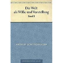 Die Welt als Wille und Vorstellung. Band I (German Edition)