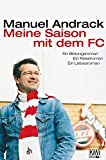 Meine Saison mit dem FC: Ein Bildungsroman. Ein Reiseroman. Ein Liebesroman - Manuel Andrack