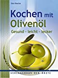 Kochen mit Olivenöl: Gesund - leicht - lecker
