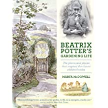 Beatrix Potter's Gardening Life: The Plants and Places That Inspired the Classic Children's Tales (English Edition)