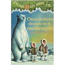 Osos Polares Despues de la Medianoche: 12 (La Casa Del Arbol / Magic Tree House)
