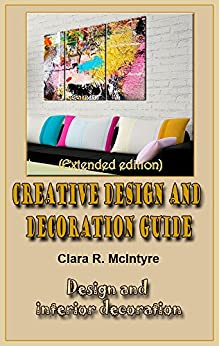 Creative Design and Decoration Guide (Extended edition): Design and interior decoration by [Stevens, Rebecca S., McIntyre, Clara R.]