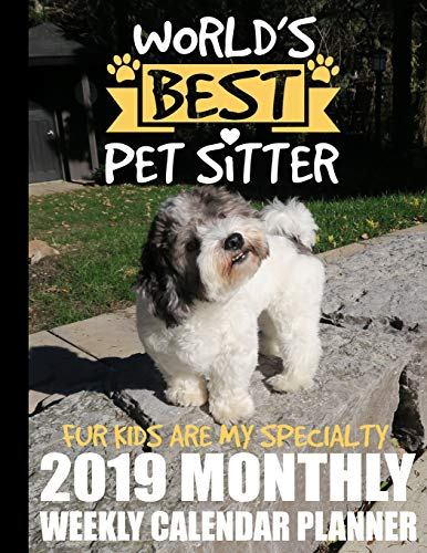 World's Best Pet Sitter Fur Kids Are My Specialty 2019 Monthly Weekly Calendar Planner: Dog Lovers Cute Schedule Organizer (Pets and Dogs 2019 Organizer Planners, Band 2) -