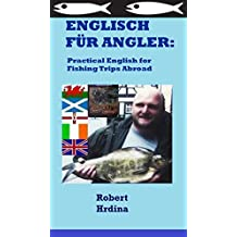 Englisch für Angler: Practical English for Fishing Trips Abroad (Deutsch / Englisch - English / German) (English Edition)
