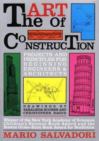The Art of Construction: Projects and Principles for Beginning Engineers and Architects (Ziggurat Book) by Salvadori, Mario (January 1, 1990) Paperback