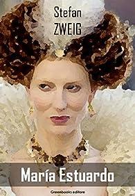 María Estuardo par Stefan Zweig
