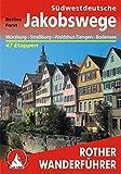 Südwestdeutsche Jakobswege: Von Würzburg nach Konstanz, Straßburg und Waldshut-Tiengen ? 45 Etappen (Rother Wanderführer) - Bettina Forst