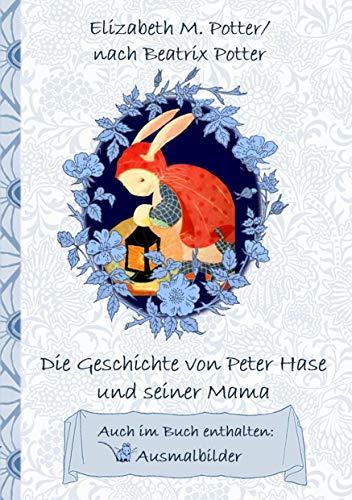Die Geschichte von Peter Hase und seiner Mama (inklusive Ausmalbilder; deutsche Erstveröffentlichung!): deutsche Erstveröffentlichung!, Kinder, Kinderbuch, ... Erwachsene, Geschenkbuch, Geschenk