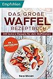 Das große Waffel Rezeptbuch - 100 leckere Rezepte für dein Waffeleisen