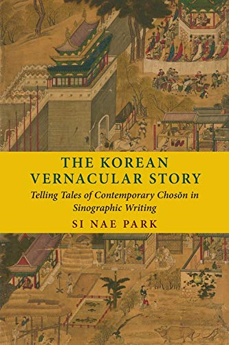 The Korean Vernacular Story: Telling Tales of Contemporary Chosŏn in Sinographic Writing (English Edition)