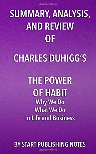 summary-analysis-and-review-of-charles-duhiggs-the-power-of-habit-why-we-do-what-we-do-in-life-and-b