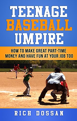 Teenage Baseball Umpire: How to Make Great Part-Time Money and Have Fun at Your Job Too: This baseball umpiring book is written for teenagers by a teenage umpire. (English Edition) por Rich Dossan