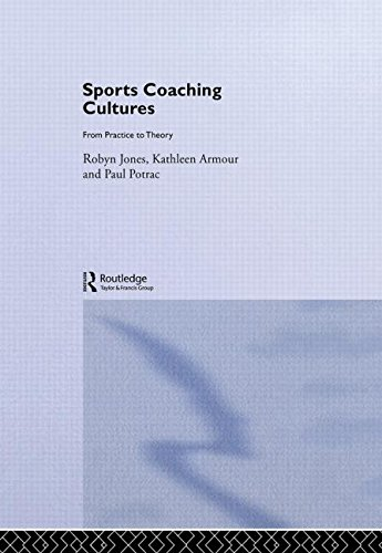 Sports Coaching Cultures: From Practice to Theory