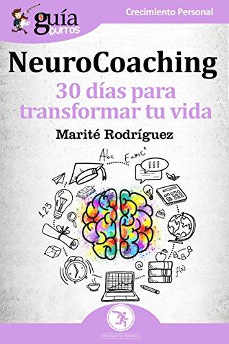 GuíaBurros NeuroCoaching: 30 días para transformar tu vida por Marité Rodríguez