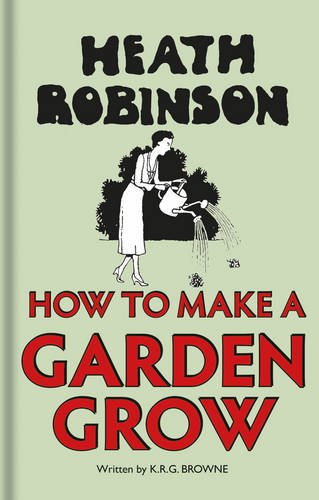 heath-robinson-how-to-make-a-garden-grow