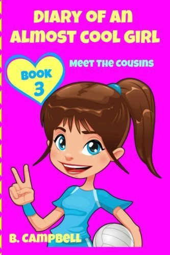 Diary of an Almost Cool Girl - Book 3: Meet The Cousins - (Hilarious Book for 8-12 year olds) (Volume 3) by B Campbell (2015-11-28)