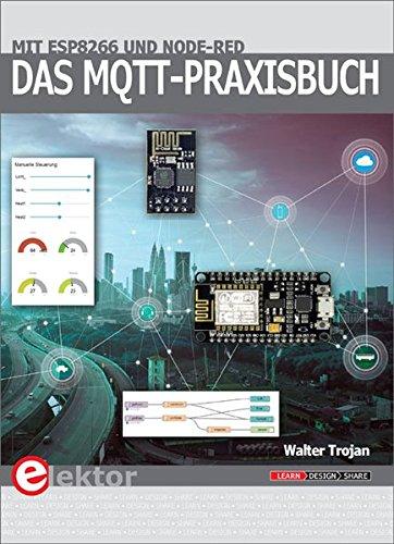 Das MQTT-Praxisbuch: Mit ESP8266 und Node-RED